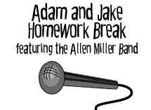 Adam and Jake Homework Break Episode 33 – The Allen Miller Band Edition