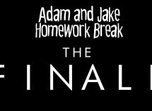 Adam and Jake Homework Break Episode 34 – The Finale