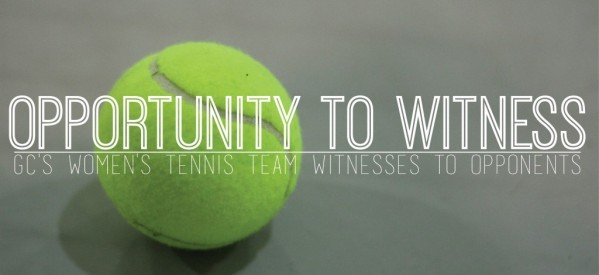 Opportunity to Witness | GC's Women's Tennis Team Witnesses to Opponents