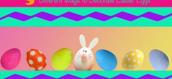 5 Ways to Decorate Easter Eggs