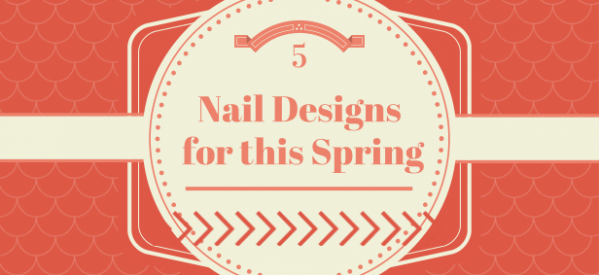 5 Nail Designs for Spring 2014