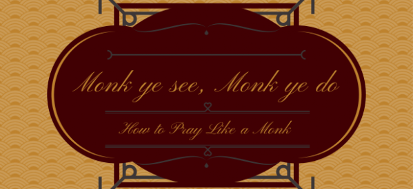 Monk Ye See, Monk Ye Do: How to Pray like a Monk