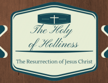 The Holy of Holies: The Resurrection of Jesus Christ