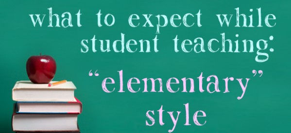 "What to Expect While Student Teaching: ""Elementary"" Style"