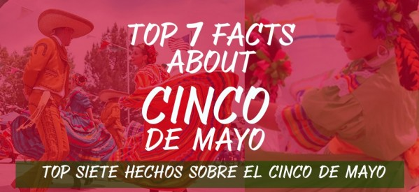 Top Seven Facts about Cinco de Mayo