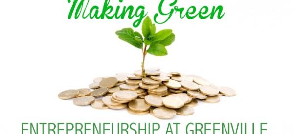 Making Green: Entrepreneurship at Greenville