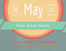 """How Jesus Saves"" by Clay Buhler. May 8, 2014 Vespers Podcast."