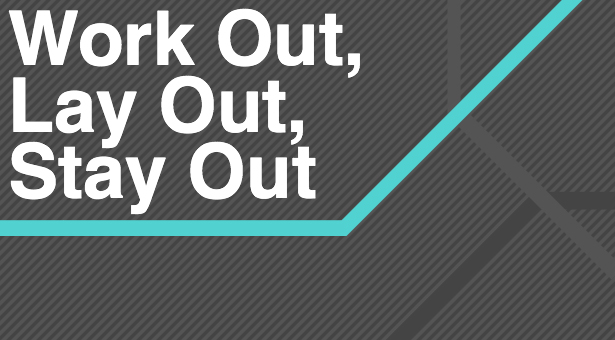 Work Out, Lay Out, Stay Out