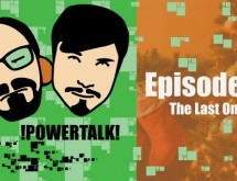 Powertalk! The Final Episode!