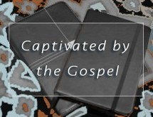 Captivated by the Gospels
