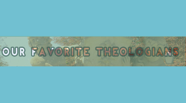 Our Favorite theologians