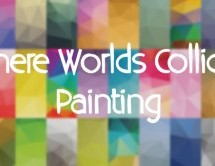 Where Worlds Collide: Painting