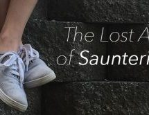 The Lost Art of Sauntering