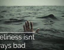Loneliness Is Not Always Bad