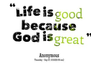 When Life is Good, We Still Need God | Greenville University ...
