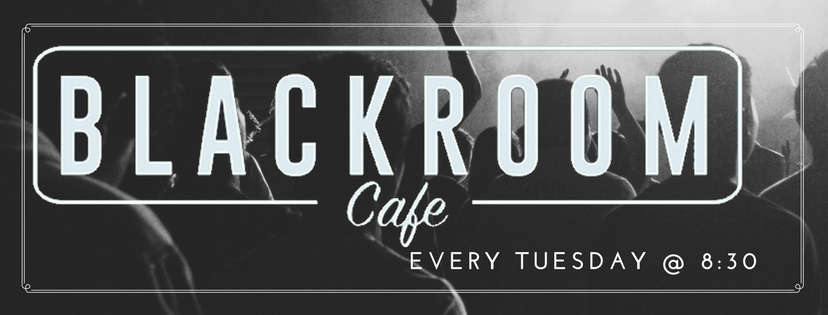 Blackroom Cafe - Every Tuesday @ 8:30